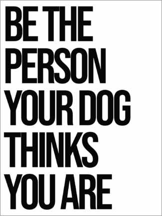 Premium-plakat Be the person your dog thinks you are