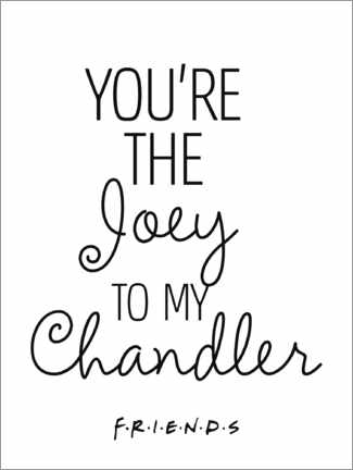 Akrylbillede  Friends quote - Joey to my Chandler