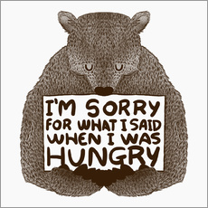 Galleritryk  I'm Sorry For What I Said When I Was Hungry - Tobe Fonseca
