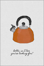 Selvklæbende plakat  Hello, is it tea you're looking for? - Orara Studio
