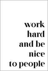 Galleritryk  Work hard and be nice to people - Pulse of Art