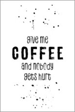 Premium-plakat Give me coffee and nobody gets hurt