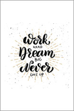 Lærredsbillede  Work hard, dream big, never give up - Typobox