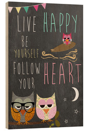 Print på træ  Live Happy, be yourself, follow your heart - GreenNest