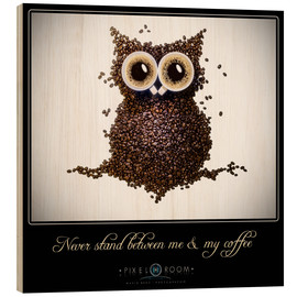 Print på træ  never stand between ma & my coffee - Mario Benz