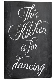Lærredsbillede  This kitchen is for dancing - GreenNest