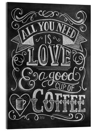 Akrylbillede  All You Need Is Love & a good cup of coffee - Lily & Val