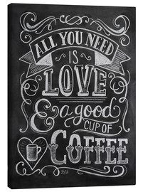 Lærredsbillede  All You Need Is Love & a good cup of coffee - Lily & Val