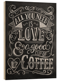 Print på træ  All You Need Is Love & a good cup of coffee - Lily & Val