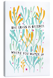 Lærredsbillede  The Grass is Greener Where You Water It - Susan Claire