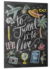Print på skumplade  To Travel Is To Live - Lily & Val