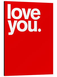 Print på aluminium  Love you. - THE USUAL DESIGNERS