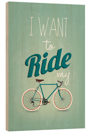 Print på træ  I want to ride my bike - Typobox
