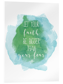 Akrylbillede  Let your faith be bigger than your fear - Typobox