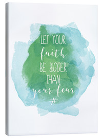 Lærredsbillede  Let your faith be bigger than your fear - Typobox