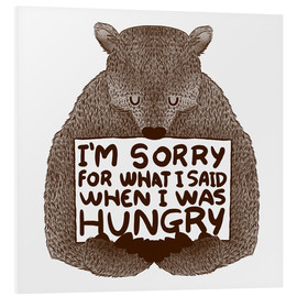 Print på skumplade  I'm Sorry For What I Said When I Was Hungry - Tobe Fonseca