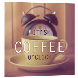 Akrylbillede  It's coffee o'clock