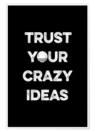 Premium-plakat Trust your crazy ideas