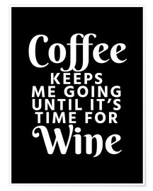 Premium-plakat Coffee Keeps Me Going Until It's Time For Wine Black
