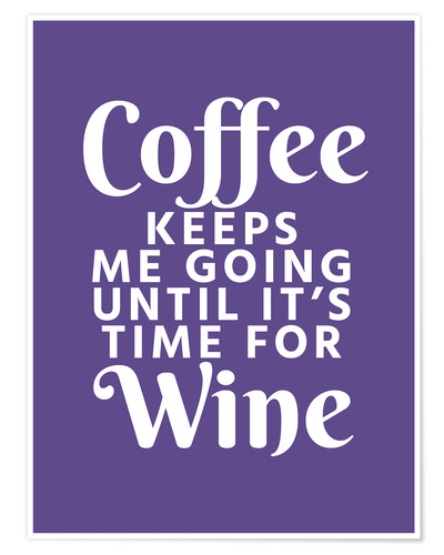 Premium-plakat Coffee Keeps Me Going Until It's Time For Wine Ultra Violet