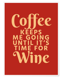Premium-plakat Coffee Keeps Me Going Until It's Time For Wine Crimson