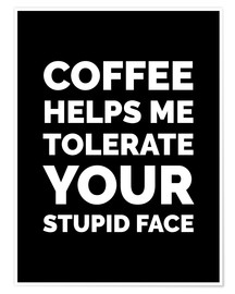 Premium-plakat Coffee Helps Me Tolerate Your Stupid Face