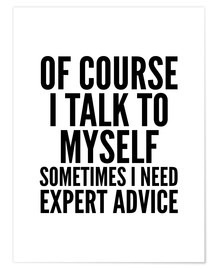 Premium-plakat Of Course I Talk To Myself Sometimes I Need Expert Advice