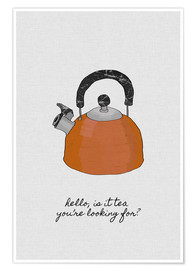 Premium-plakat  Hello, is it tea you're looking for? - Orara Studio