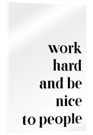 Akrylbillede  Work hard and be nice to people - Pulse of Art